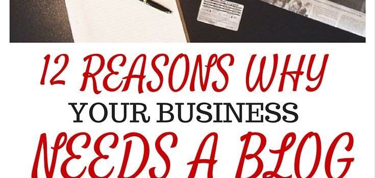 12 Reasons Why Your Business Needs a Blog