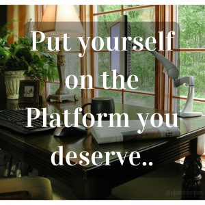 Put yourself on the Platform you deserve..Balancing Work, family, and life like a PRO